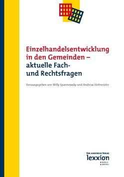 Einzelhandelsentwicklung in den Gemeinden – aktuelle Fach- und Rechtsfragen von Hofmeister,  Andreas, Spannowsky,  Willy