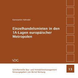 Einzelhandelsmieten in den 1A-Lagen europäischer Metropolen von Hähndel,  Konstantin, Nentwig,  Bernd,  Nentwig,