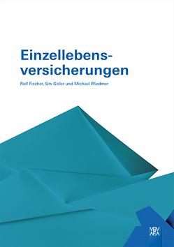 Einzellebensversicherungen von Michael,  Wieder, Rolf,  Fischer, Urs,  Gisler
