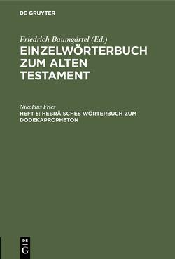 Einzelwörterbuch zum Alten Testament / Hebräisches Wörterbuch zum Dodekapropheton von Fries,  Nikolaus