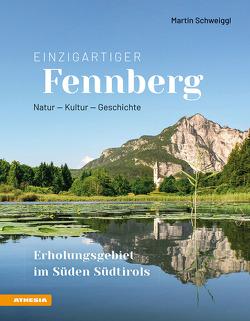 Einzigartiger Fennberg – Erholungsgebiet im Süden Südtirol von Schweiggl,  Martin