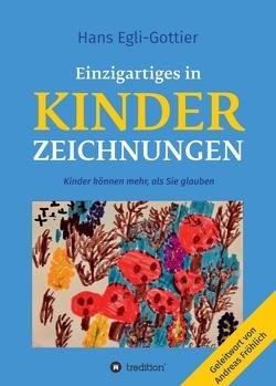 Einzigartiges in Kinderzeichnungen von Egli-Gottier,  Hans