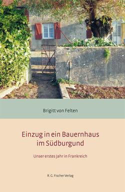 Einzug in ein Bauernhaus im Südburgund von Felten,  Brigitt von