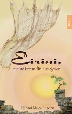 Eirini, meine Freundin aus Syrien von Meier-Engelen,  Hiltrud, Meier-Engelen,  Hitrud
