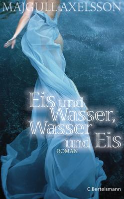 Eis und Wasser, Wasser und Eis von Axelsson,  Majgull, Hildebrandt,  Christel