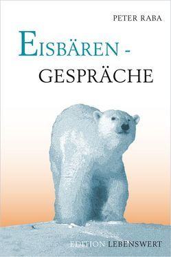 Eisbärengespräche von Raba,  Peter