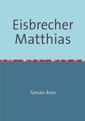Eisbrecher Matthias von Incze,  Francisc, Tamási,  Áron