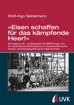 »Eisen schaffen für das kämpfende Heer!« von Seidelmann,  Wolf-Ingo