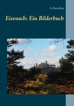 Eisenach: Ein Bilderbuch von Ketschau,  A.