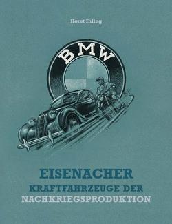 Eisenacher Kraftfahrzeuge der Nachkriegsproduktion von Ihling,  Horst