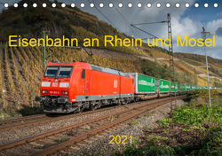 Eisenbahn an Rhein und Mosel 2021 (Tischkalender 2021 DIN A5 quer) von Filthaus,  Jan, Stefan Jeske,  bahnblitze.de:, van Dyk,  Jan