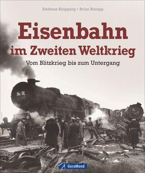 Eisenbahn im Zweiten Weltkrieg von Knipping,  Andreas, Rampp,  Brian