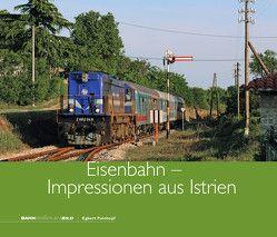 Eisenbahn – Impressionen aus Istrien von Peinhopf,  Egbert