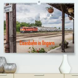 Eisenbahn in Ungarn (Premium, hochwertiger DIN A2 Wandkalender 2021, Kunstdruck in Hochglanz) von Becker,  Thomas