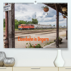 Eisenbahn in Ungarn (Premium, hochwertiger DIN A2 Wandkalender 2020, Kunstdruck in Hochglanz) von Becker,  Thomas