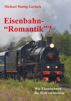 """Eisenbahn-""""Romantik""""? von Mattig-Gerlach,  Michael"""