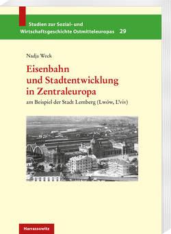 Eisenbahn und Stadtentwicklung in Zentraleuropa von Weck,  Nadja
