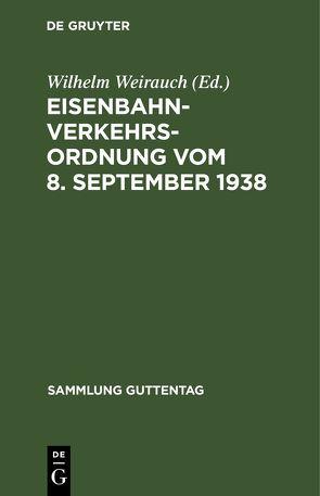 Eisenbahn-Verkehrsordnung vom 8. September 1938 von Weirauch,  Wilhelm