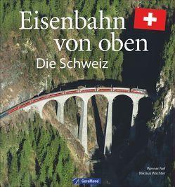 Eisenbahn von oben von Nef,  Werner, Wächter,  Niklaus M.