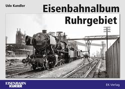 Eisenbahnalbum Ruhrgebiet von Kandler,  Udo