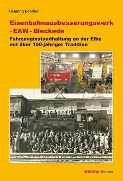 Eisenbahnausbesserungswerk – EAW – Bleckede von Bendler,  Henning