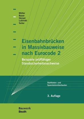 Eisenbahnbrücken in Massivbauweise nach Eurocode 2 von Bauer,  Thomas, Hensel,  Thomas, Lubinski,  Stefan, Mueller,  Michael, Seiler,  Christian