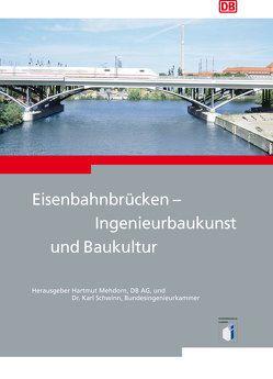 Eisenbahnbrücken – Ingenieurbaukunst und Baukultur von Mehdorn,  Hartmut, Schwinn,  Karl