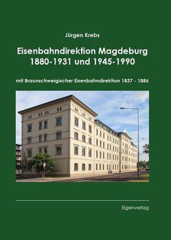 Eisenbahndirektion Magdeburg 1880-1931 und 1945-1990 von Krebs,  Jürgen