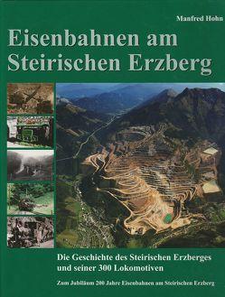 Eisenbahnen am Steirischen Erzberg: Die Geschichte des Steirischen Erzberges und seiner 300 Lokomotiven