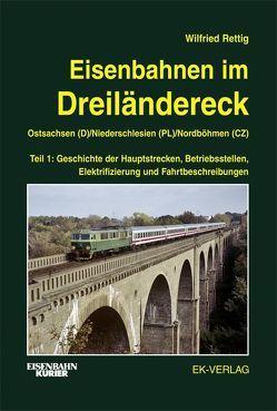 Eisenbahnen im Dreiländereck Teil 1 Ostsachsen (D) / Niederschlesien (PL) / Nordböhmen (CZ) von Rettig,  Wilfried