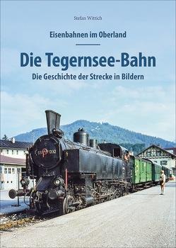 Eisenbahnen im Oberland: Die Tegernsee-Bahn von Wittich,  Stefan