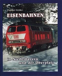 Eisenbahnen in Niederbayern und in der Oberpfalz von Zeitler,  Walther