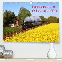 Eisenbahnen in Ostsachsen 2020 (Premium, hochwertiger DIN A2 Wandkalender 2020, Kunstdruck in Hochglanz) von Schumann,  Stefan