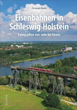 Eisenbahnen in Schleswig-Holstein von Riedel,  Christoph