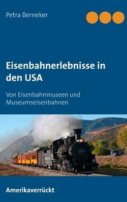Eisenbahnerlebnisse in den USA von Berneker,  Petra