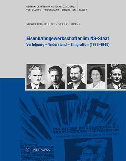 Eisenbahngewerkschafter im NS-Staat von Heinz,  Stefan, Mielke,  Siegfried