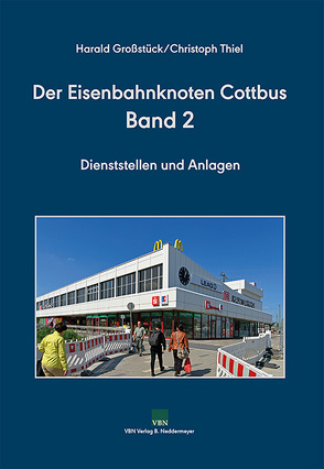 Eisenbahnknoten Cottbus, Band 2 von Großstück,  Harald, Thiel,  Christoph