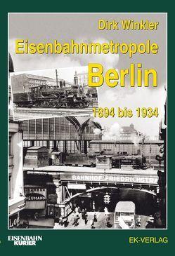Eisenbahnmetropole Berlin 1894 bis 1934 von Winkler,  Dirk
