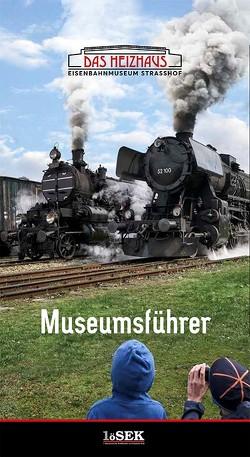 Eisenbahnmuseum Heizhaus Strasshof – Museumsführer