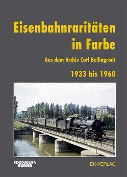 Eisenbahnraritäten 1933 bis 1960 aus dem Archiv Carl Bellingrodt von Ebel,  Jürgen U.