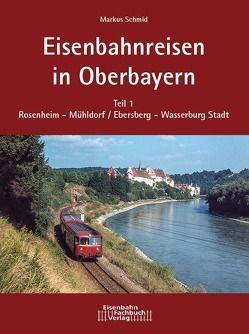 Eisenbahnreisen in Oberbayern von Schmid,  Markus