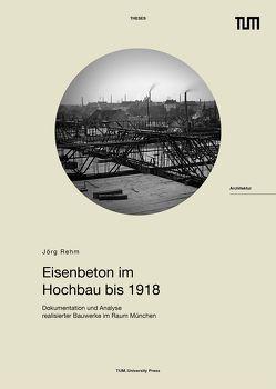 Eisenbeton im Hochbau bis 1918 von Rehm,  Jörg