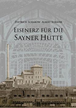 Eisenerz für die Sayner Hütte von Schabow,  Dietrich, Schäfer,  Albert