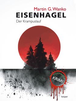 Eisenhagel – Ein Steiermark-Krimi von Wanko,  Martin G.
