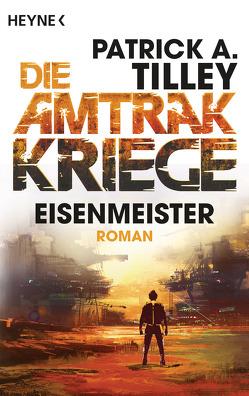 Eisenmeister – Die Amtrak-Kriege 3 von Hahn,  Ronald M., Tilley,  Patrick A.