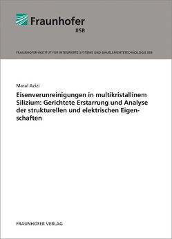 Eisenverunreinigungen in multikristallinem Silizium: Gerichtete Erstarrung und Analyse der strukturellen und elektrischen Eigenschaften. von Azizi,  Maral