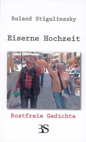 Eiserne Hochzeit – Rostfreie Gedichte von Scheuer,  Adrian, Stigulinsky,  Roland