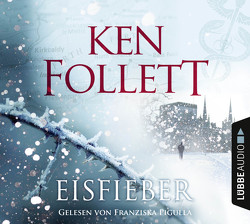 Eisfieber von Follett,  Ken, Pigulla,  Franziska