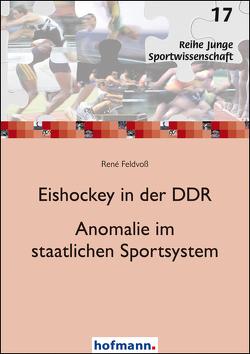 Eishockey in der DDR – Anomalie im staatlichen Sportsystem von Feldvoß,  René