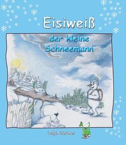 Eisiweiß – Der kleine Schneemann von Erber,  Peter, Gärtner,  Ralph